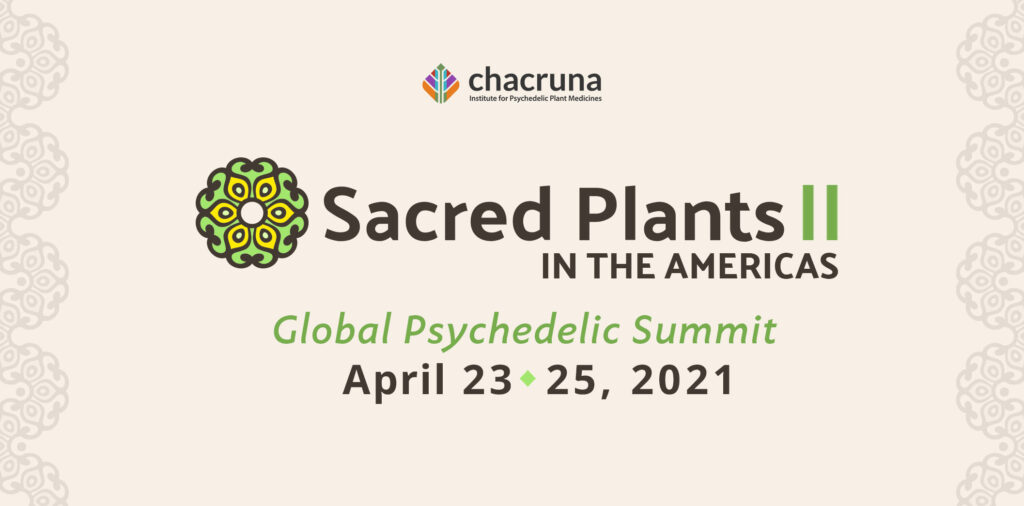 Sacred Plants in the Americas II: Global Psychedelic Summit; April 23-25, 2021